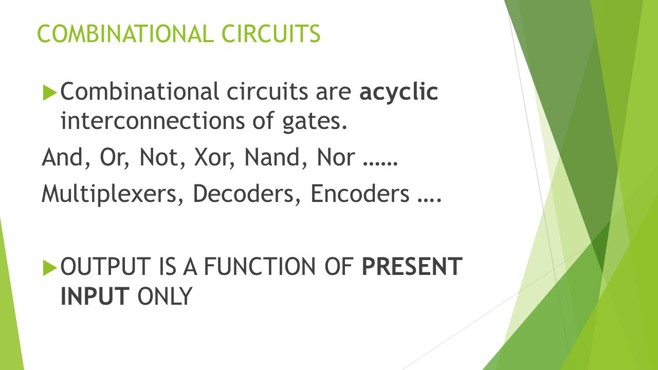 COMBINATIONAL CIRCUITS  Combinational circuits are acyclic interconnections of gates.
