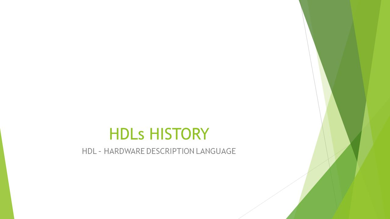 HDLs HISTORY HDL – HARDWARE DESCRIPTION LANGUAGE