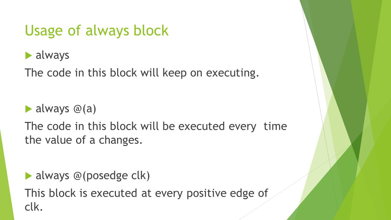 Usage of always block  always The code in this block will keep on executing.