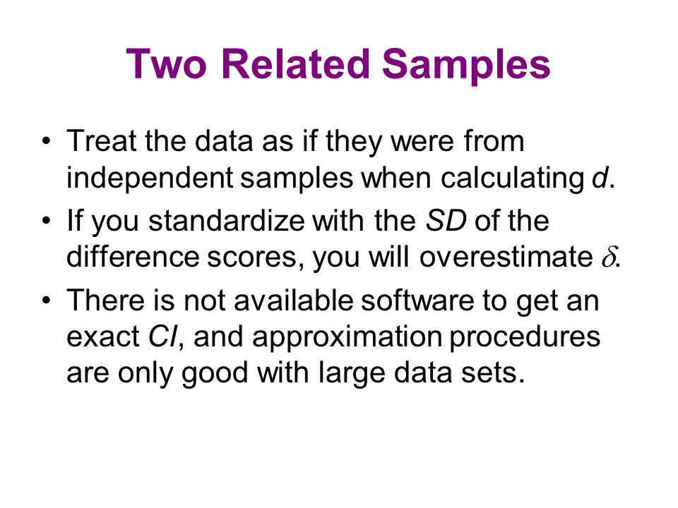 Two Related Samples Treat the data as if they were from independent samples when calculating d.