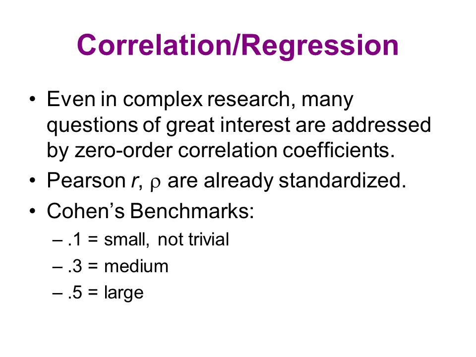 Correlation/Regression Even in complex research, many questions of great interest are addressed by zero-order correlation coefficients. Pearson r,  a