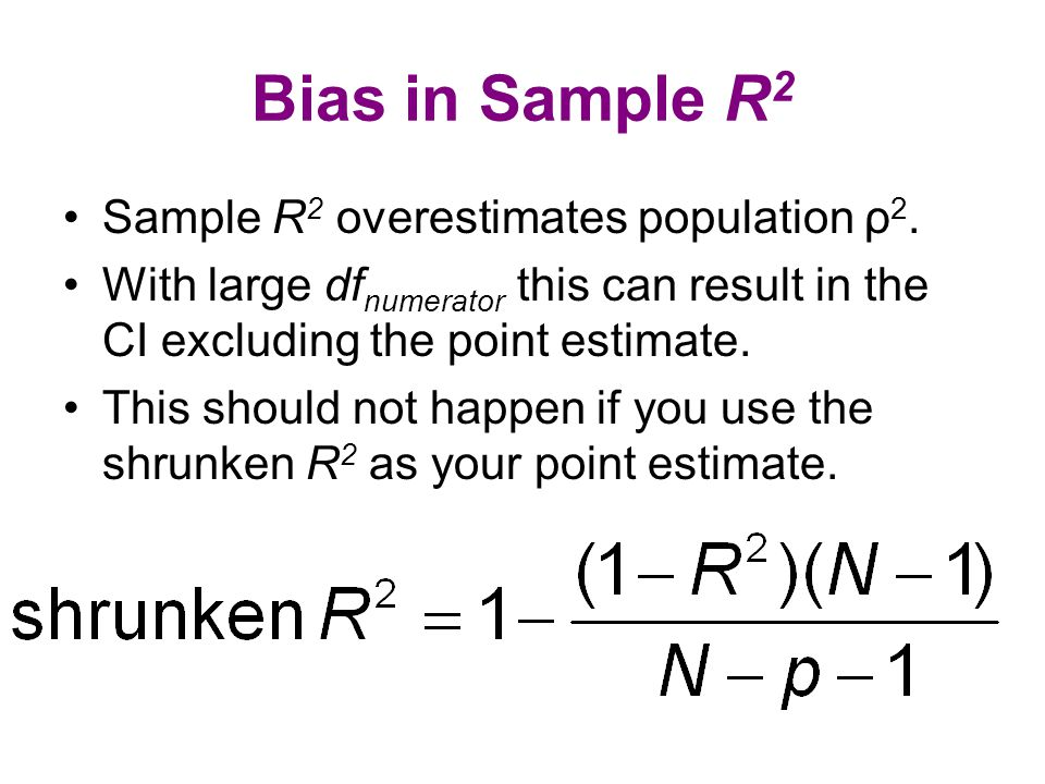 Bias in Sample R 2 Sample R 2 overestimates population ρ 2. With large df numerator this can result in the CI excluding the point estimate. This shoul