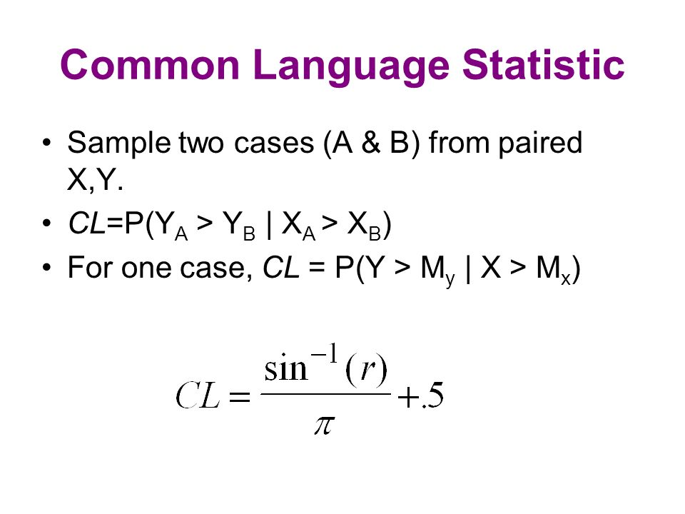 Common Language Statistic Sample two cases (A & B) from paired X,Y. CL=P(Y A > Y B | X A > X B ) For one case, CL = P(Y > M y | X > M x )