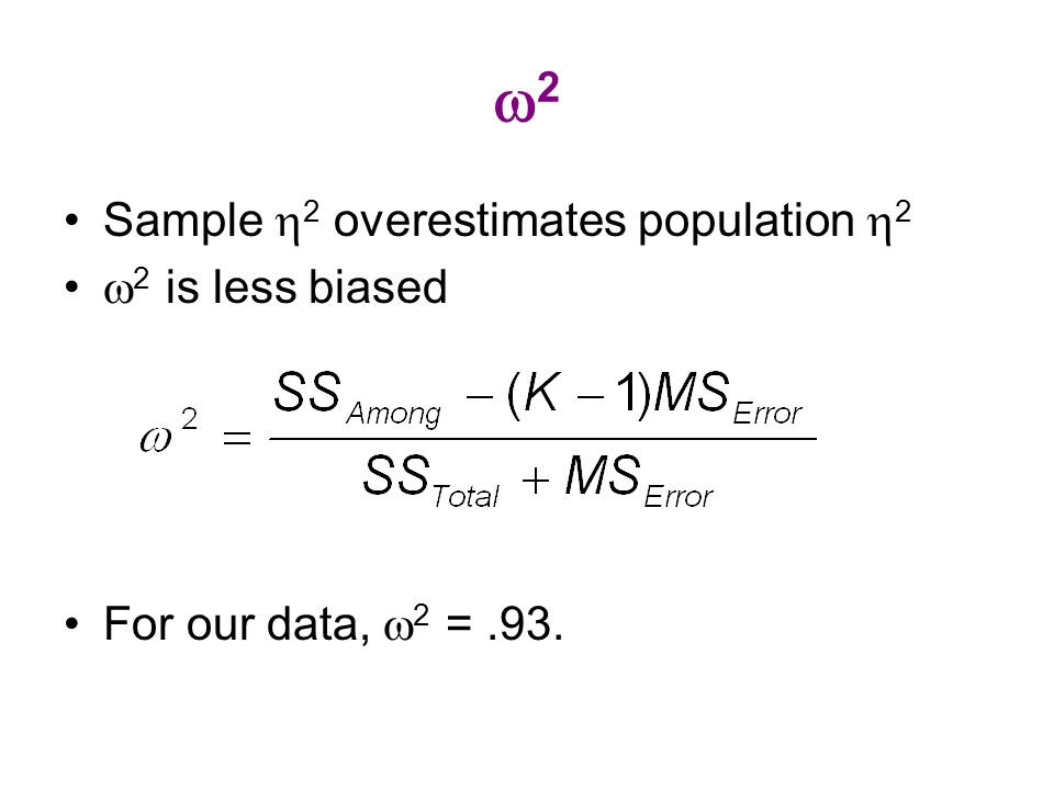 22 Sample  2 overestimates population  2  2 is less biased For our data,  2 =.93.