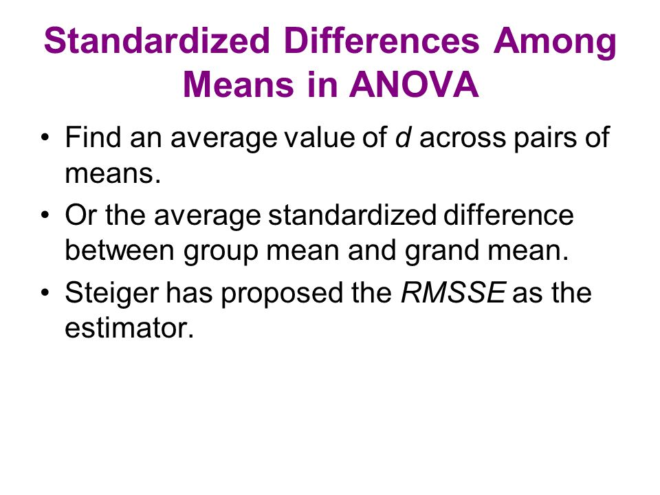 Standardized Differences Among Means in ANOVA Find an average value of d across pairs of means. Or the average standardized difference between group m