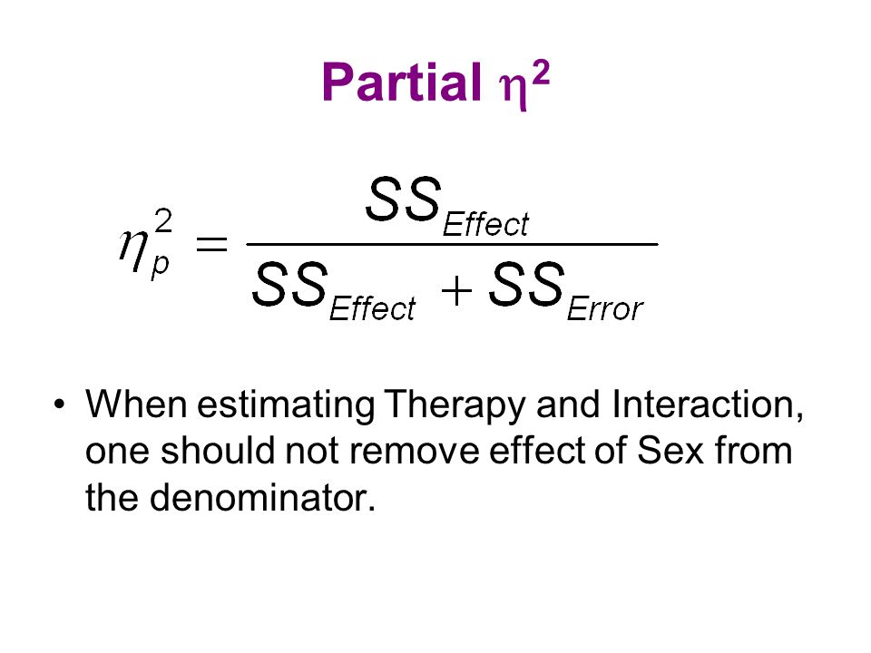 Partial  2 When estimating Therapy and Interaction, one should not remove effect of Sex from the denominator.