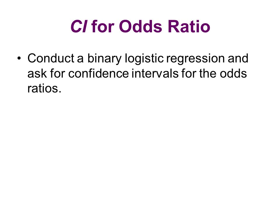 CI for Odds Ratio Conduct a binary logistic regression and ask for confidence intervals for the odds ratios.