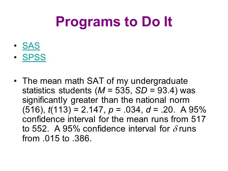 Programs to Do It SAS SPSS The mean math SAT of my undergraduate statistics students (M = 535, SD = 93.4) was significantly greater than the national