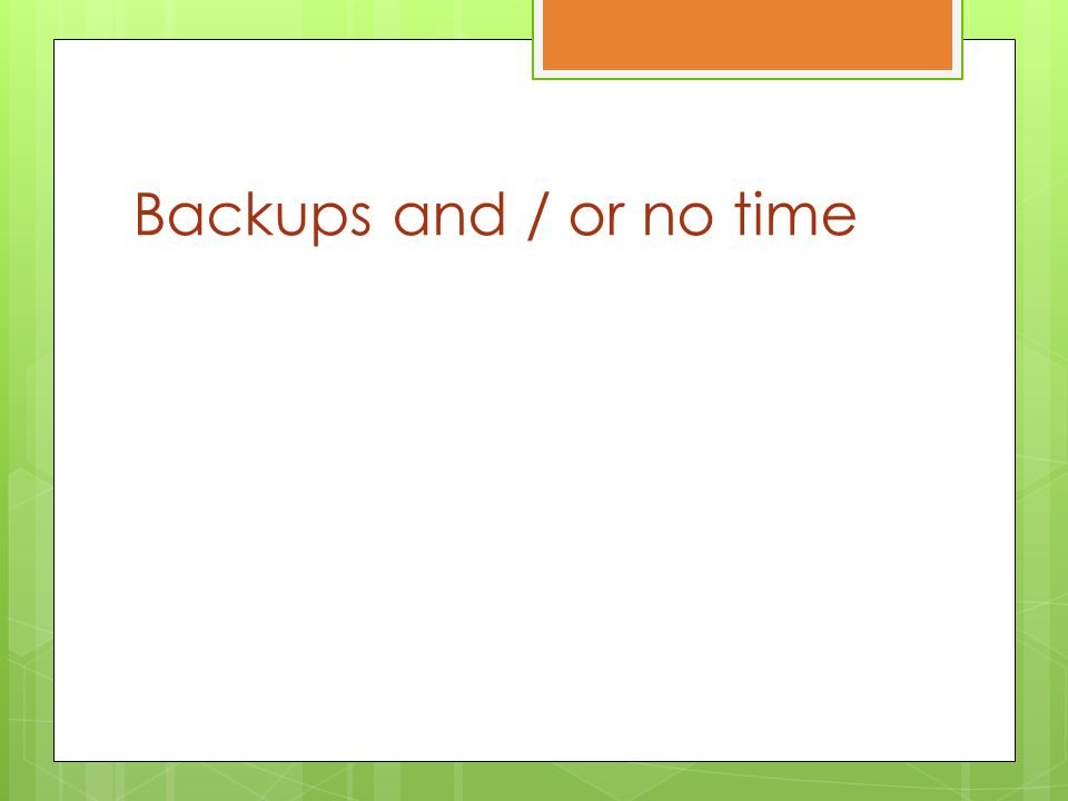 Backups and / or no time