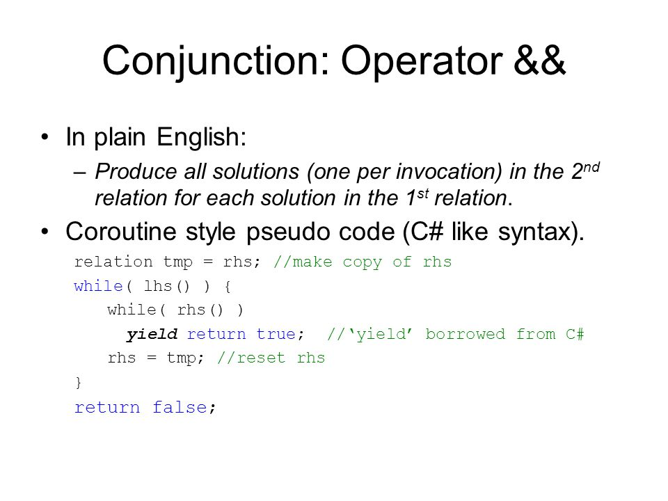 Conjunction: Operator && In plain English: –Produce all solutions (one per invocation) in the 2 nd relation for each solution in the 1 st relation.