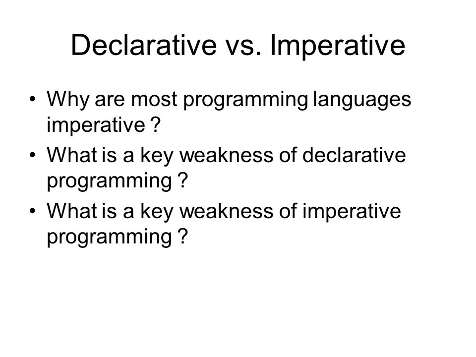 Declarative vs. Imperative Why are most programming languages imperative .