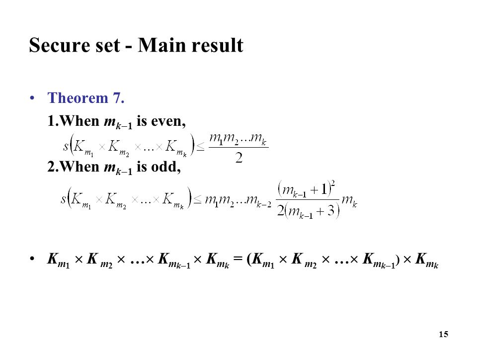 15 Secure set - Main result Theorem 7. 1.When m k  1 is even, 2.When m k  1 is odd, K m 1  K m 2  …  K m k  1  K m k = (K m 1  K m 2  …  K m