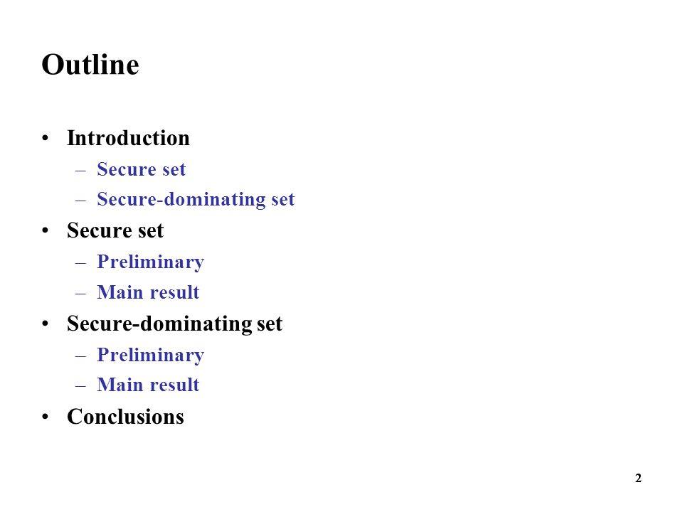 22 Outline Introduction –Secure set –Secure-dominating set Secure set –Preliminary –Main result Secure-dominating set –Preliminary –Main result Conclu
