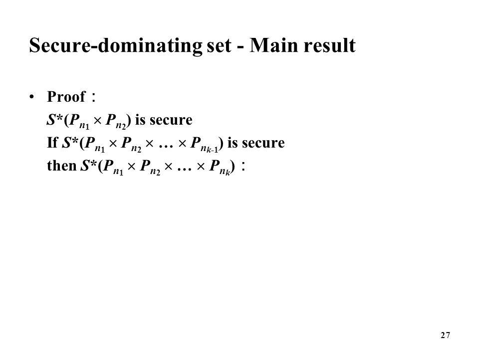 Secure-dominating set - Main result Proof : S*(P n 1  P n 2 ) is secure If S*(P n 1  P n 2  …  P n k-1 ) is secure then S*(P n 1  P n 2  …  P n