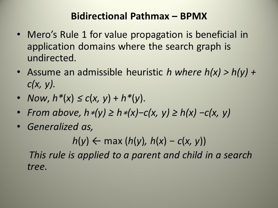 Bidirectional Pathmax – BPMX Mero's Rule 1 for value propagation is beneficial in application domains where the search graph is undirected. Assume an