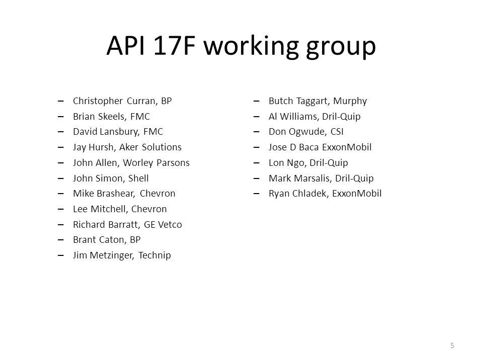 5 API 17F working group – Christopher Curran, BP – Brian Skeels, FMC – David Lansbury, FMC – Jay Hursh, Aker Solutions – John Allen, Worley Parsons –
