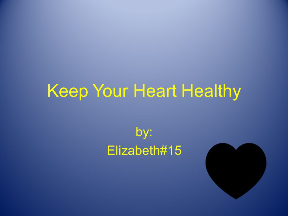 Keep Your Heart Healthy by: Elizabeth#15