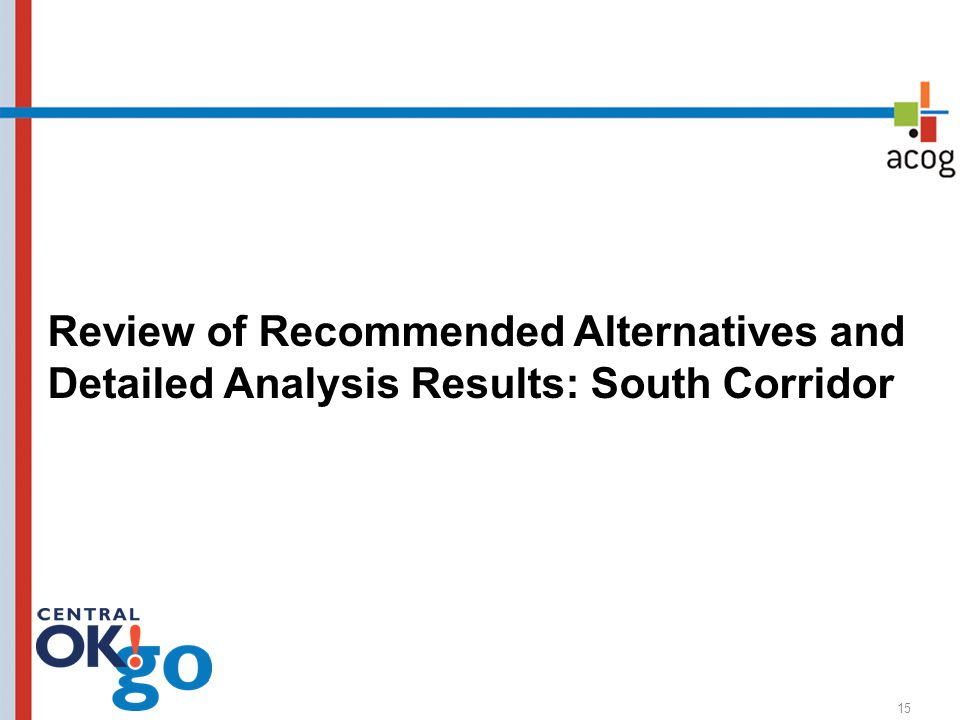 15 Review of Recommended Alternatives and Detailed Analysis Results: South Corridor