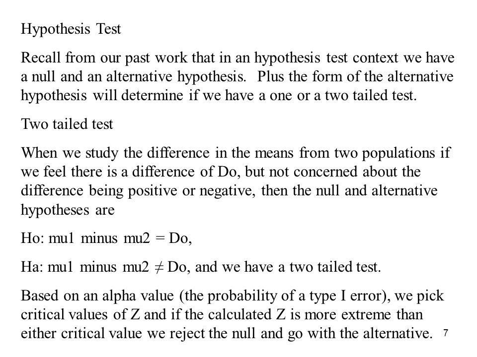 7 Hypothesis Test Recall from our past work that in an hypothesis test context we have a null and an alternative hypothesis. Plus the form of the alte