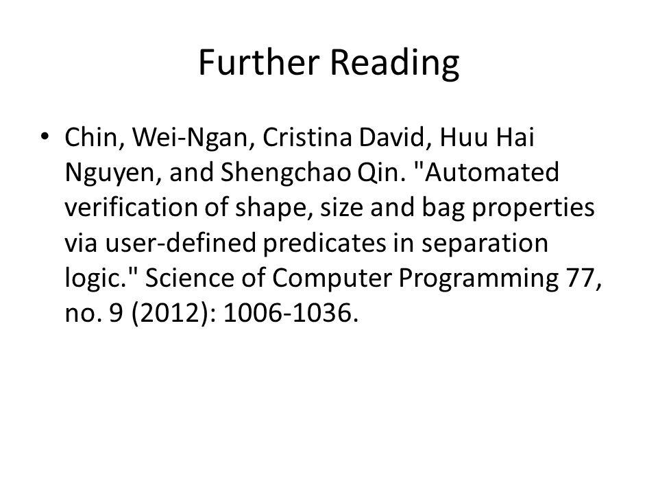 Further Reading Chin, Wei-Ngan, Cristina David, Huu Hai Nguyen, and Shengchao Qin.