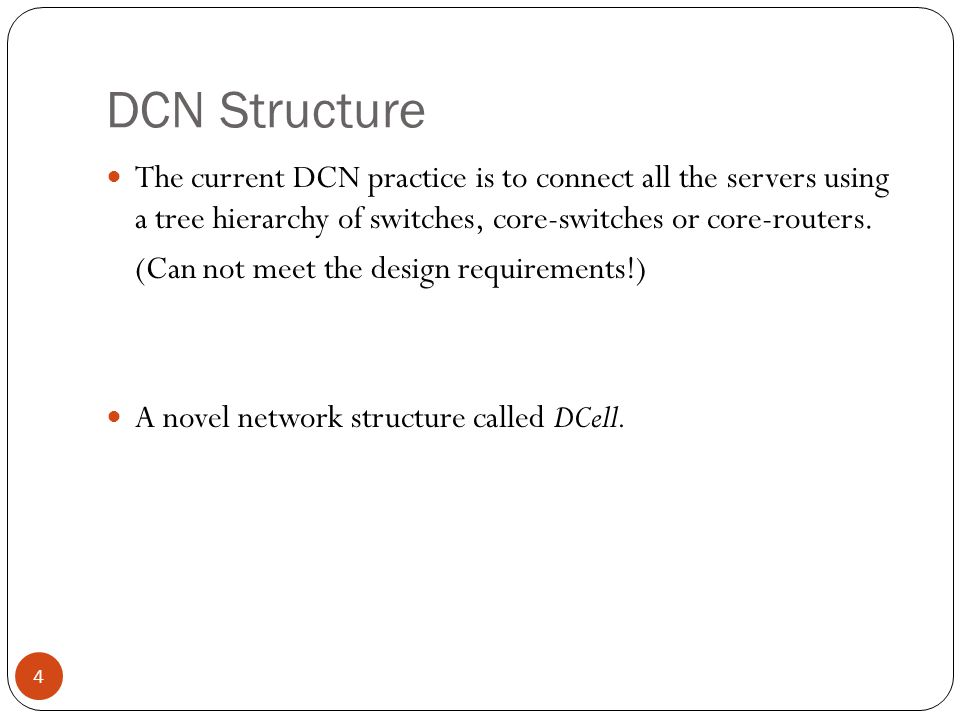 DCN Structure 4 The current DCN practice is to connect all the servers using a tree hierarchy of switches, core-switches or core-routers.
