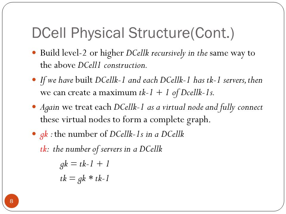 DCell Physical Structure(Cont.) 8 Build level-2 or higher DCellk recursively in the same way to the above DCell1 construction.