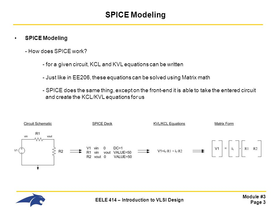 Module #3 Page 3 EELE 414 – Introduction to VLSI Design SPICE Modeling SPICE Modeling - How does SPICE work? - for a given circuit, KCL and KVL equati