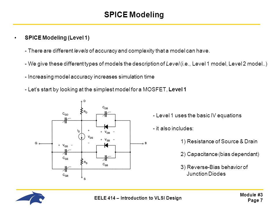 Module #3 Page 7 EELE 414 – Introduction to VLSI Design SPICE Modeling SPICE Modeling (Level 1) - There are different levels of accuracy and complexit
