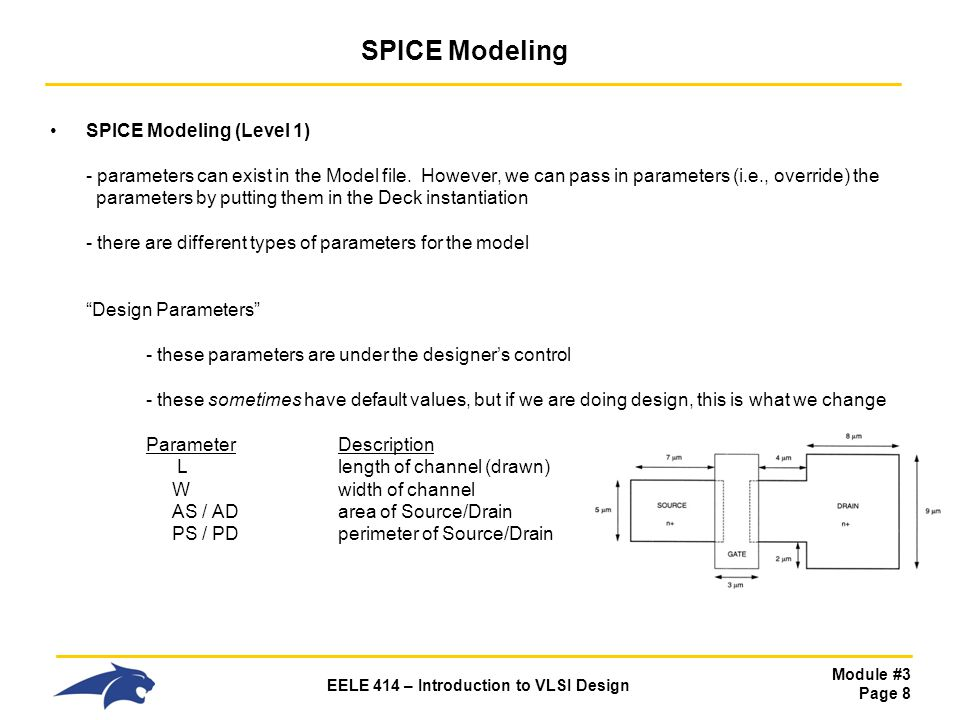 Module #3 Page 8 EELE 414 – Introduction to VLSI Design SPICE Modeling SPICE Modeling (Level 1) - parameters can exist in the Model file. However, we