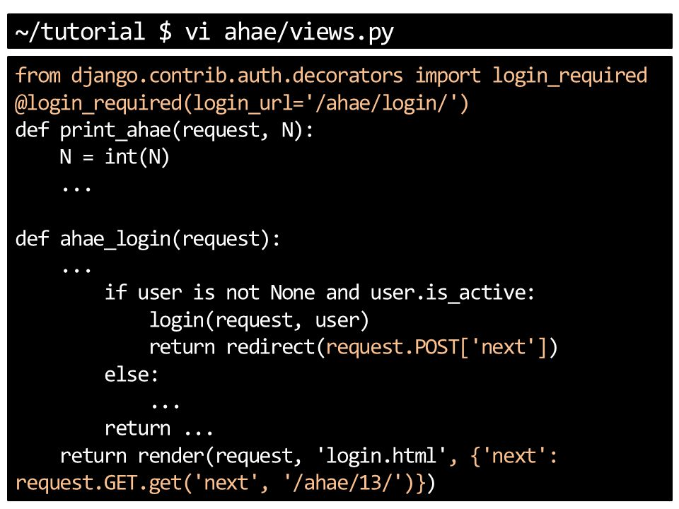 ~/tutorial $ vi ahae/views.py from django.contrib.auth.decorators import login_required @login_required(login_url= /ahae/login/ ) def print_ahae(request, N): N = int(N)...
