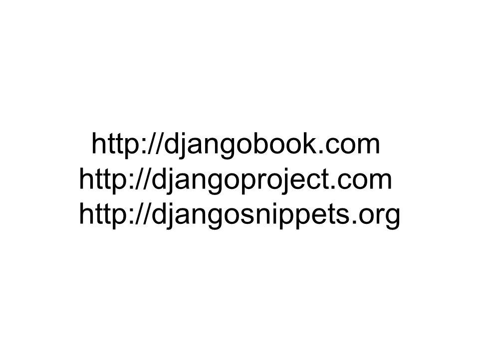 http://djangobook.com http://djangoproject.com http://djangosnippets.org