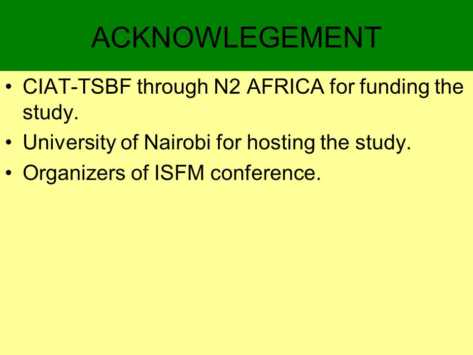 ACKNOWLEGEMENT CIAT-TSBF through N2 AFRICA for funding the study. University of Nairobi for hosting the study. Organizers of ISFM conference.