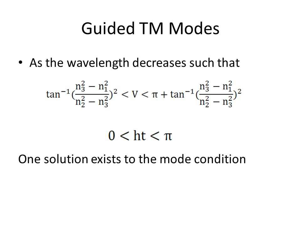 Guided TM Modes As the wavelength decreases such that One solution exists to the mode condition