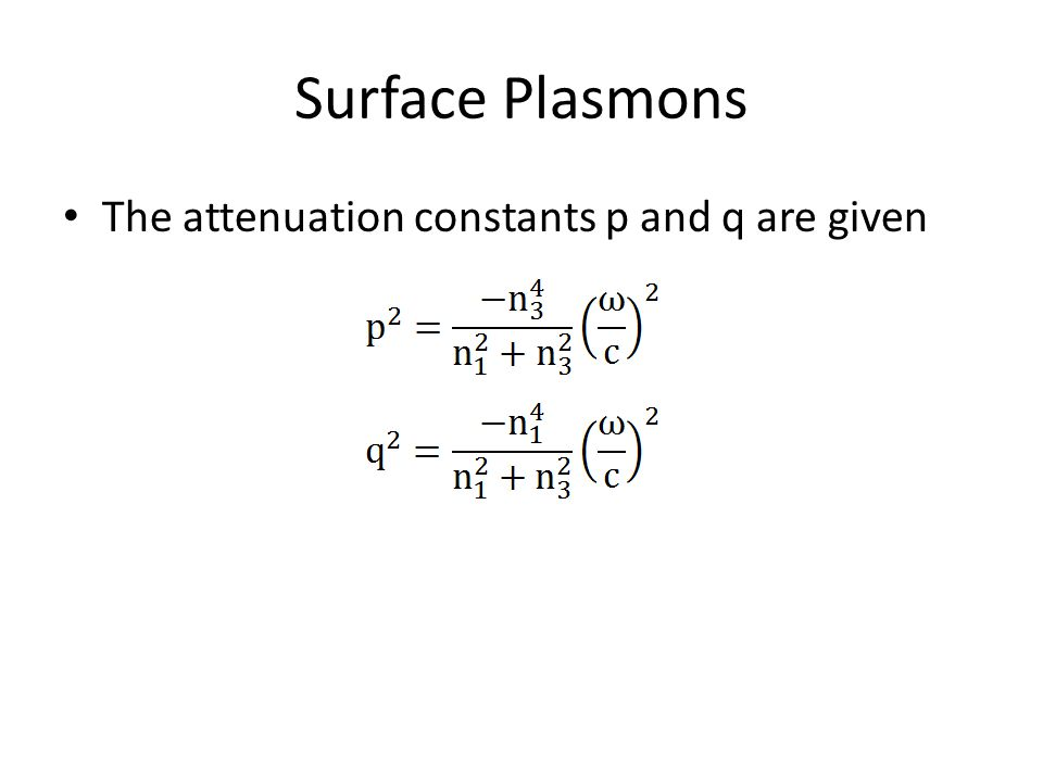 Surface Plasmons The attenuation constants p and q are given