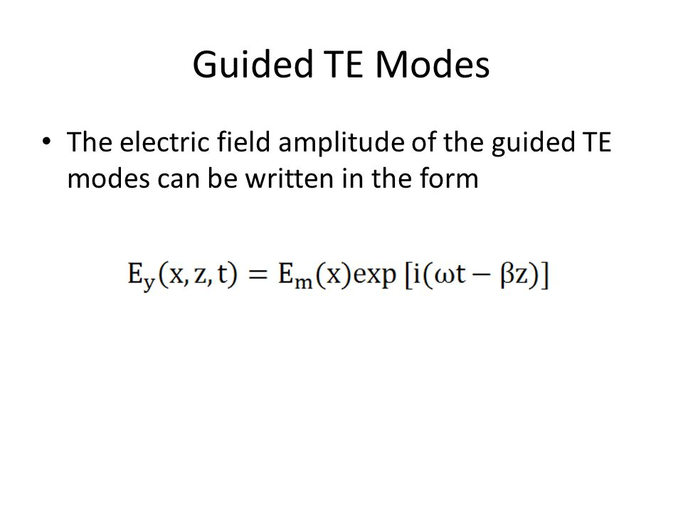 Guided TE Modes The electric field amplitude of the guided TE modes can be written in the form