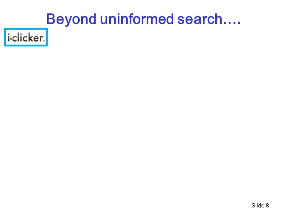 Slide 8 Beyond uninformed search….
