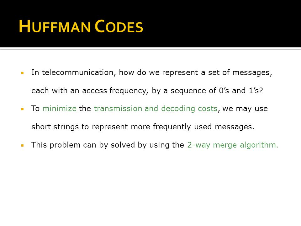  In telecommunication, how do we represent a set of messages, each with an access frequency, by a sequence of 0's and 1's.