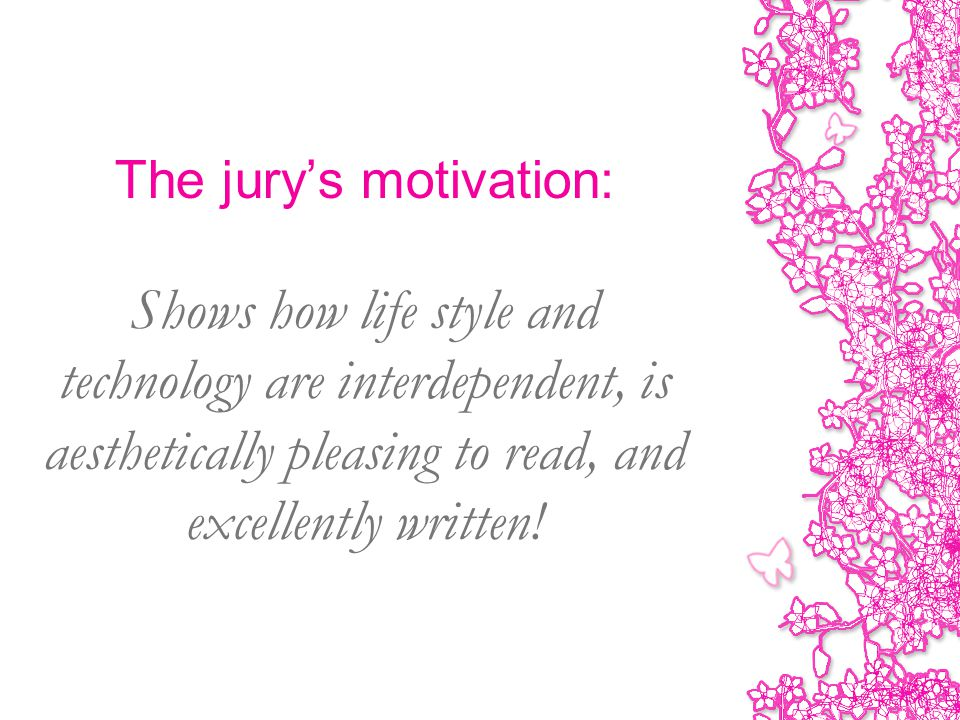 The jury's motivation: Shows how life style and technology are interdependent, is aesthetically pleasing to read, and excellently written!