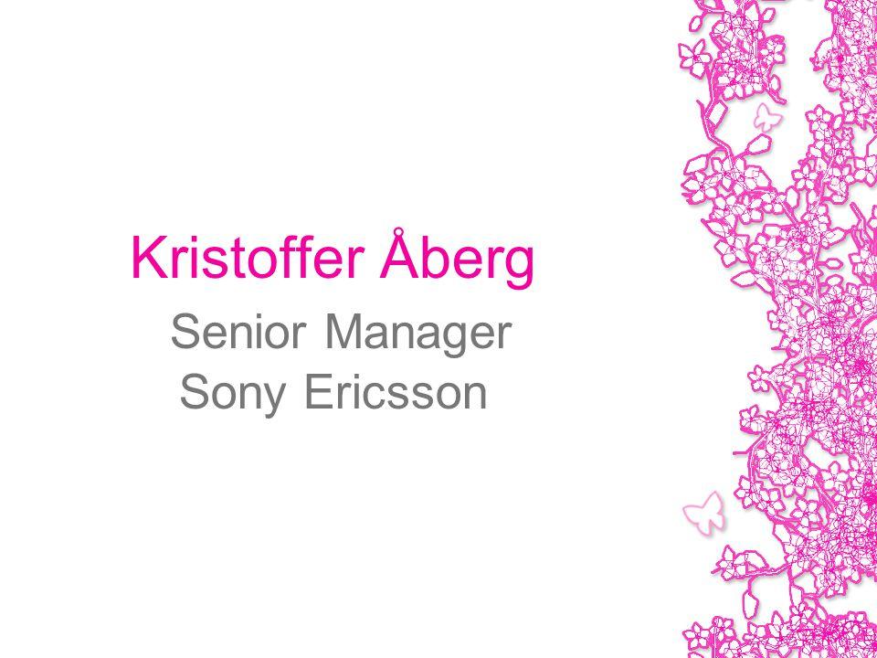 Kristoffer Åberg Senior Manager Sony Ericsson