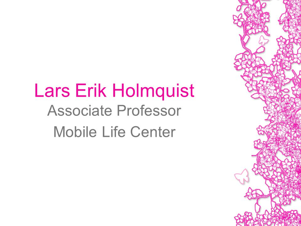 Lars Erik Holmquist Associate Professor Mobile Life Center