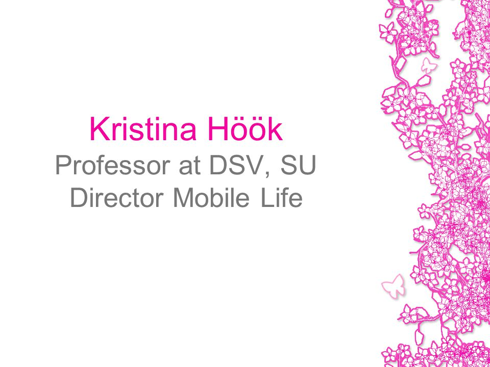 Kristina Höök Professor at DSV, SU Director Mobile Life