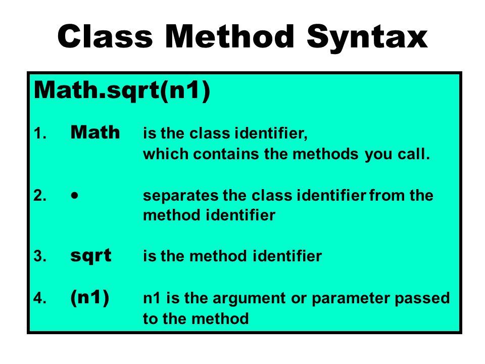 Class Method Syntax Math.sqrt(n1) 1.