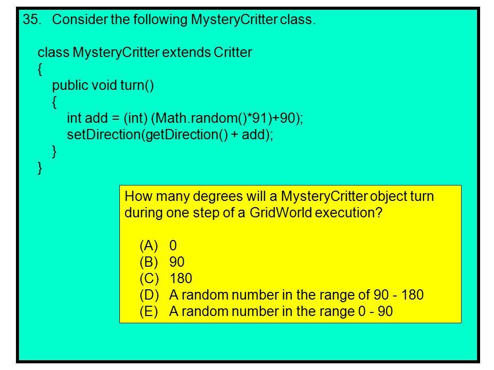 35. Consider the following MysteryCritter class.
