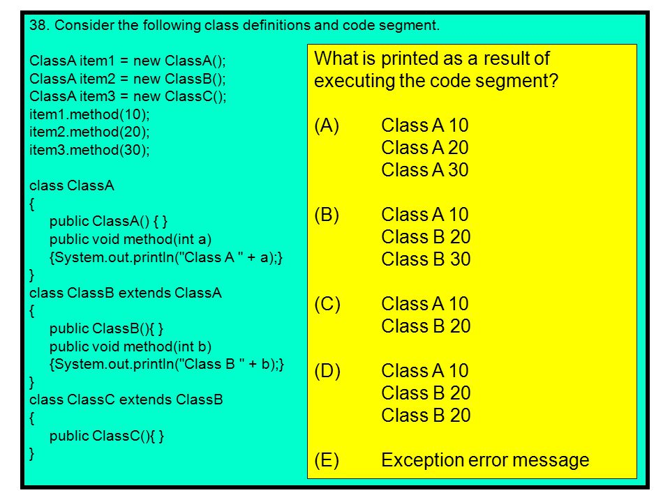 38.Consider the following class definitions and code segment.