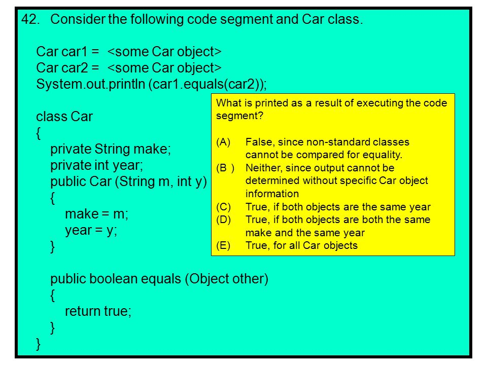 42.Consider the following code segment and Car class.