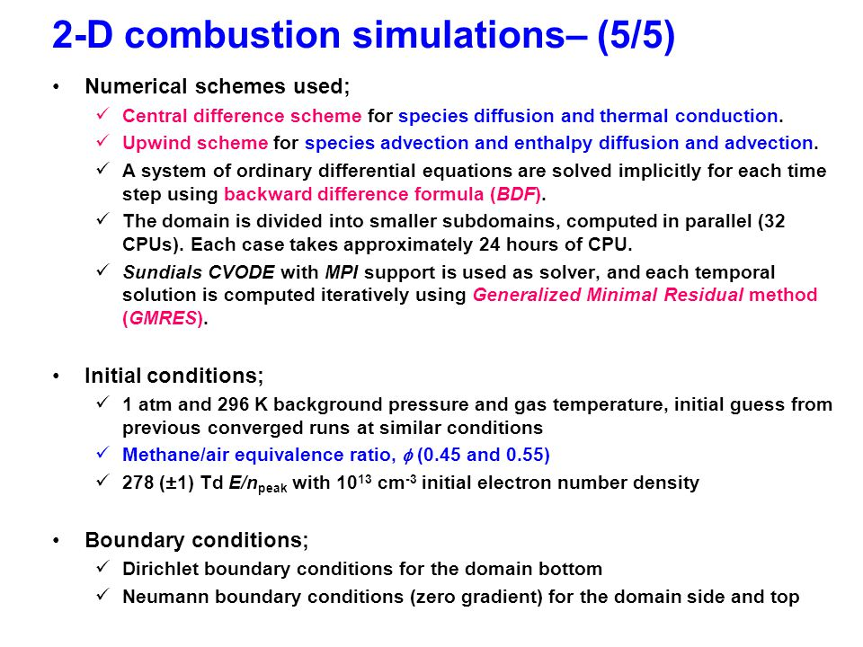 2-D combustion simulations– (5/5) Numerical schemes used; Central difference scheme for species diffusion and thermal conduction.