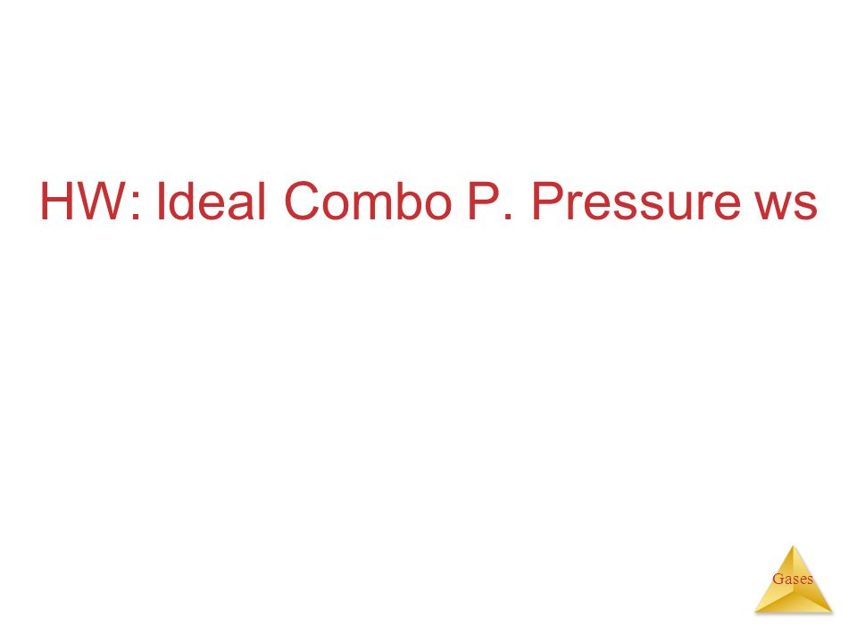 Gases HW: Ideal Combo P. Pressure ws