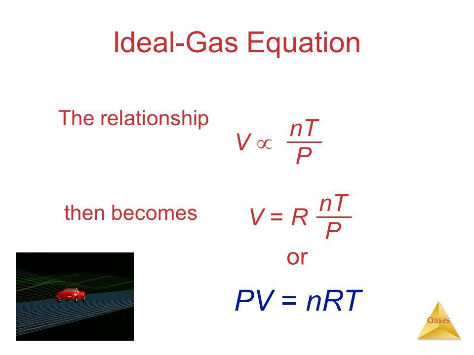 Gases Ideal-Gas Equation The relationship then becomes nT P V V  nT P V = R or PV = nRT