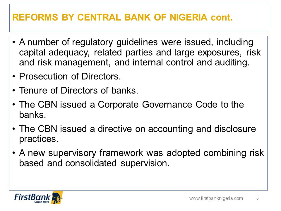 REFORMS BY CENTRAL BANK OF NIGERIA cont. www.firstbanknigeria.com 8 A number of regulatory guidelines were issued, including capital adequacy, related