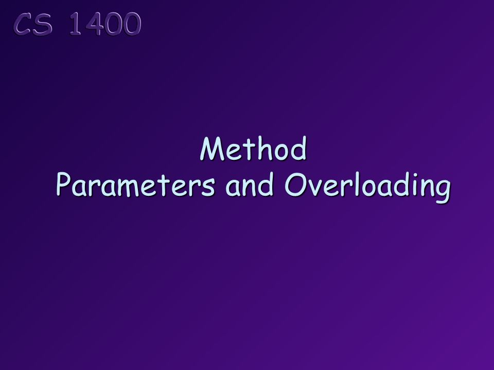 Method Parameters and Overloading